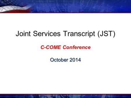 Joint Services Transcript (JST) C-COME Conference October 2014.