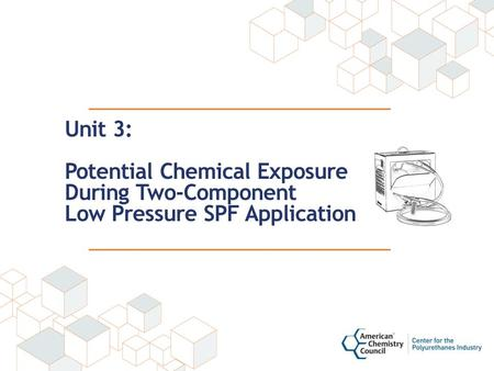 Unit 3: Potential Chemical Exposure During Two-Component Low Pressure SPF Application.