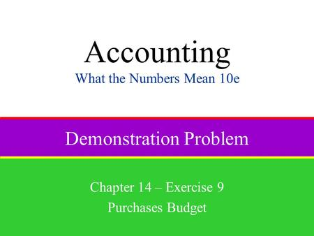 Demonstration Problem Chapter 14 – Exercise 9 Purchases Budget Accounting What the Numbers Mean 10e.