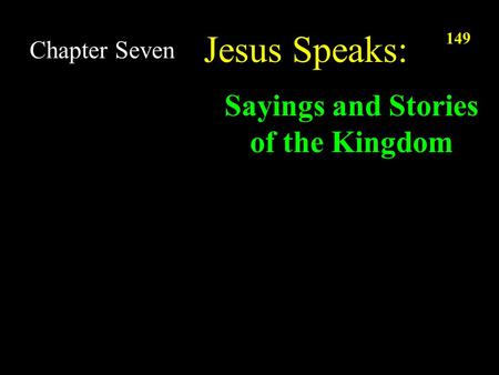 149 Chapter Seven Jesus Speaks: Sayings and Stories of the Kingdom.