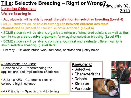 Friday, July 03, 2015 Title: Selective Breeding – Right or Wrong? Learning Objective: We are learning to… ALL students will be able to recall the definition.