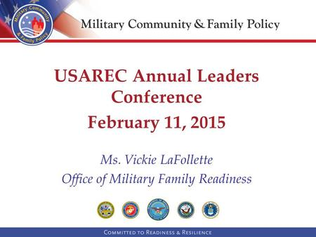 Ms. Vickie LaFollette Office of Military Family Readiness USAREC Annual Leaders Conference February 11, 2015.