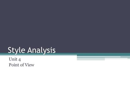 Style Analysis Unit 4 Point of View.