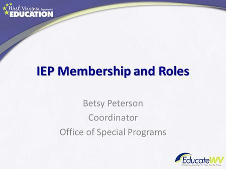 IEP Membership and Roles Betsy Peterson Coordinator Office of Special Programs.