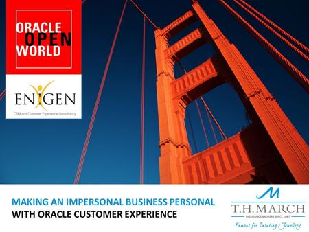 MAKING AN IMPERSONAL BUSINESS PERSONAL WITH ORACLE CUSTOMER EXPERIENCE.