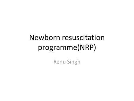 Newborn resuscitation programme(NRP) Renu Singh. Burden of the problem Birth asphyxia 23% of the 1 million neonatal deaths in India Long term neurological.