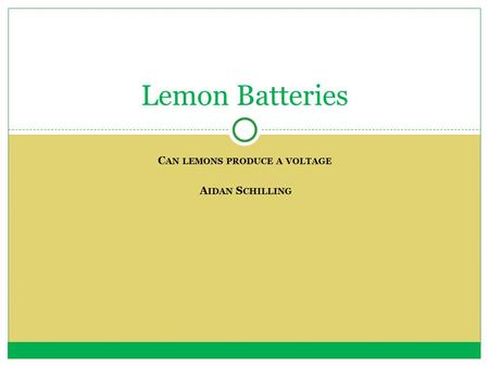 C AN LEMONS PRODUCE A VOLTAGE A IDAN S CHILLING Lemon Batteries.
