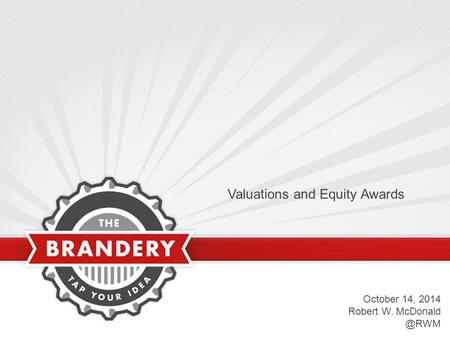 Valuations and Equity Awards October 14, 2014 Robert W.