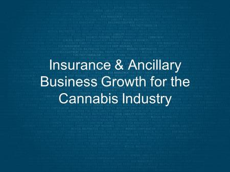 Insurance & Ancillary Business Growth for the Cannabis Industry.