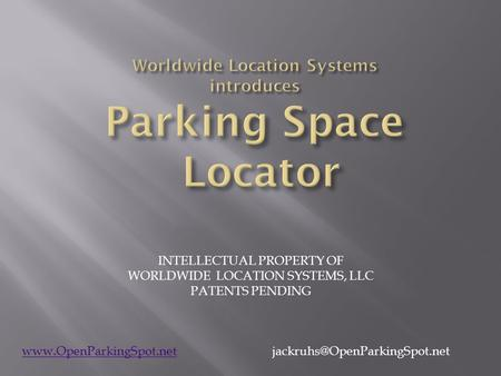 INTELLECTUAL PROPERTY OF WORLDWIDE LOCATION SYSTEMS, LLC PATENTS PENDING