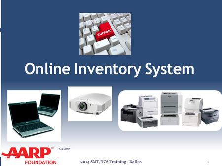TAX-AIDE Online Inventory System 2014 SMT/TCS Training - Dallas1.