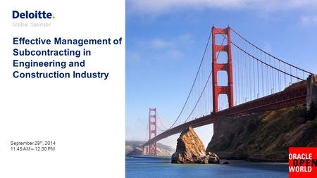 Global Sponsor Effective Management of Subcontracting in Engineering and Construction Industry September 29 th, 2014 11:45 AM – 12:30 PM.