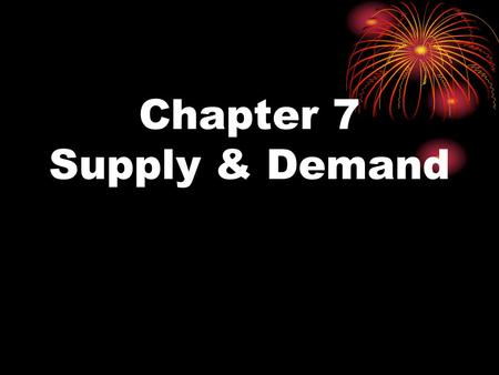 Chapter 7 Supply & Demand