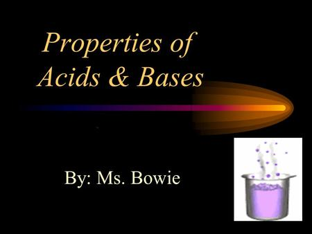 Properties of Acids & Bases By: Ms. Bowie. Acids are substances that: Taste sour!