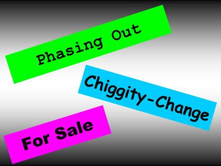 Phasing Out For Sale Chiggity-Change. 100 200 300 400 500.