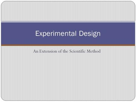 An Extension of the Scientific Method Experimental Design.