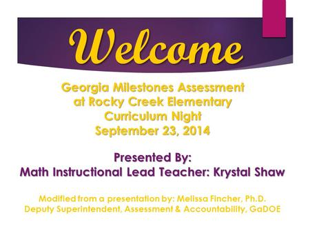 Welcome Georgia Milestones Assessment at Rocky Creek Elementary Curriculum Night September 23, 2014 Presented By: Math Instructional Lead Teacher: Krystal.