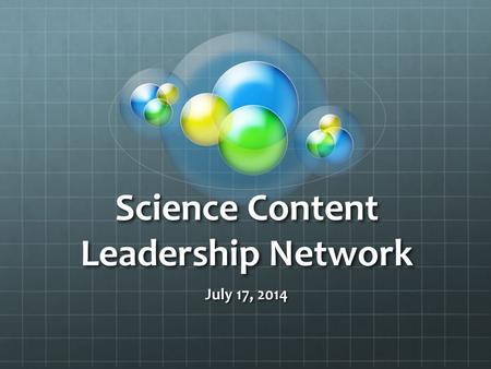 Science Content Leadership Network July 17, 2014.