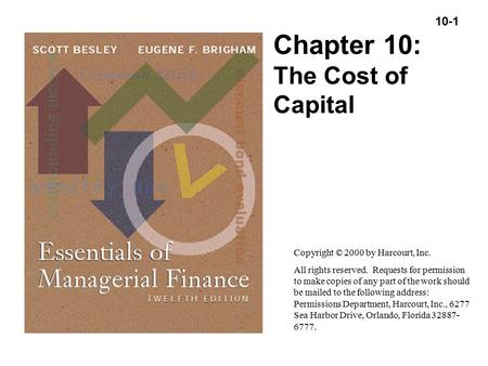 10-1 Copyright (C) 2000 by Harcourt, Inc. All rights reserved. Chapter 10: The Cost of Capital Copyright © 2000 by Harcourt, Inc. All rights reserved.