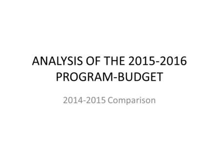 ANALYSIS OF THE 2015-2016 PROGRAM-BUDGET 2014-2015 Comparison.
