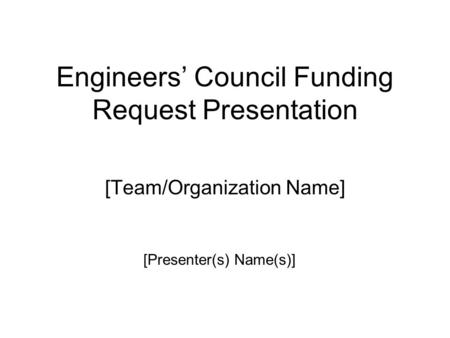 Engineers' Council Funding Request Presentation [Team/Organization Name] [Presenter(s) Name(s)]