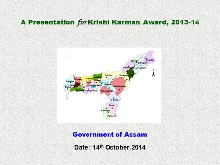 A Presentation for Krishi Karman Award, 2013-14 Government of Assam Date : 14 th October, 2014.
