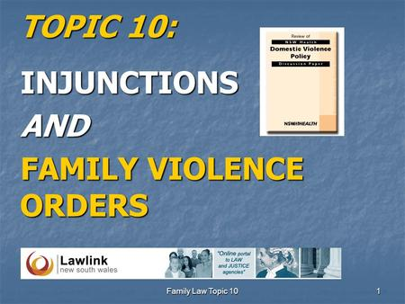 Family Law Topic 10 1 TOPIC 10: INJUNCTIONSAND FAMILY VIOLENCE ORDERS.