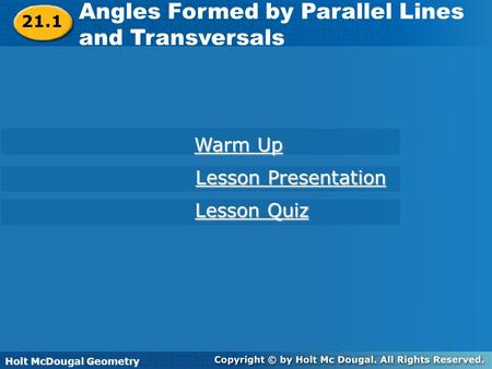 Holt McDougal Geometry Angles Formed by Parallel Lines and Transversals Angles Formed by Parallel Lines and Transversals Holt Geometry Warm Up Warm Up.