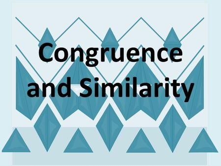 Congruence and Similarity. Similar Two shapes are similar if their corresponding angles are equal and their corresponding sides are in proportion.