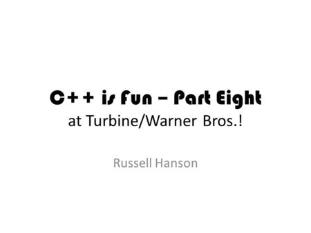 C++ is Fun – Part Eight at Turbine/Warner Bros.! Russell Hanson.