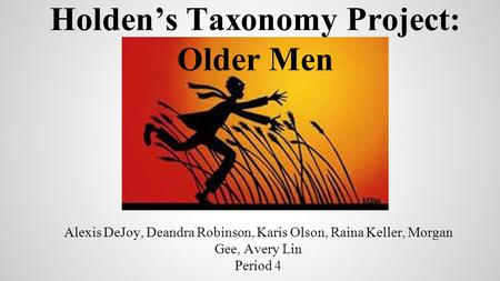 Alexis DeJoy, Deandra Robinson, Karis Olson, Raina Keller, Morgan Gee, Avery Lin Period 4 Holden's Taxonomy Project: Older Men.