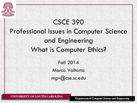 Fall 2014 Marco Valtorta mgv@cse.sc.edu CSCE 390 Professional Issues in Computer Science and Engineering What is Computer Ethics? Fall 2014 Marco Valtorta.