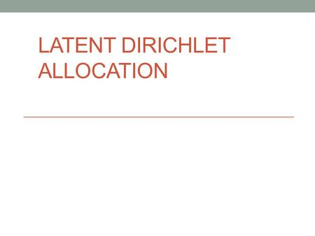 LATENT DIRICHLET ALLOCATION. Outline Introduction Model Description Inference and Parameter Estimation Example Reference.
