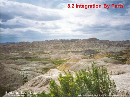8.2 Integration By Parts Badlands, South Dakota Greg Kelly, Hanford High School, Richland, WashingtonPhoto by Vickie Kelly, 1993.