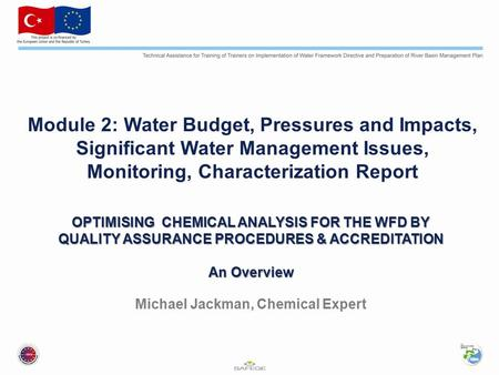 OPTIMISING CHEMICAL ANALYSIS FOR THE WFD BY QUALITY ASSURANCE PROCEDURES & ACCREDITATION An Overview OPTIMISING CHEMICAL ANALYSIS FOR THE WFD BY QUALITY.