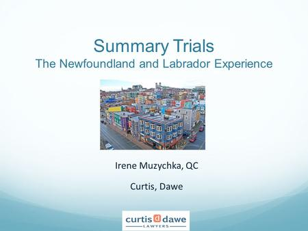 Summary Trials The Newfoundland and Labrador Experience Irene Muzychka, QC Curtis, Dawe.