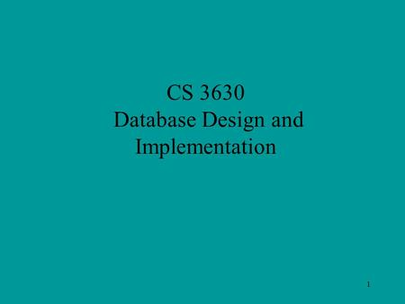 1 CS 3630 Database Design and Implementation. 2 Final Exam 7:00 – 8:52 PM, Thursday, May 16 Section 1: Ull 009 Section 2: Ull 206 100 Points –50 points.