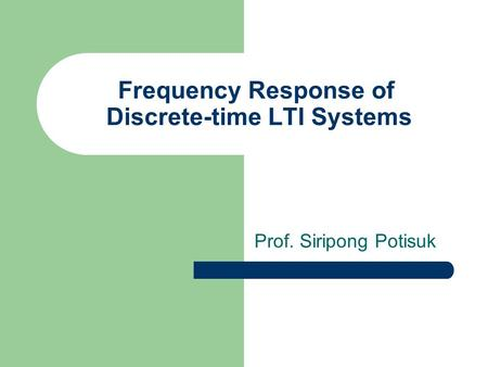 Frequency Response of Discrete-time LTI Systems Prof. Siripong Potisuk.