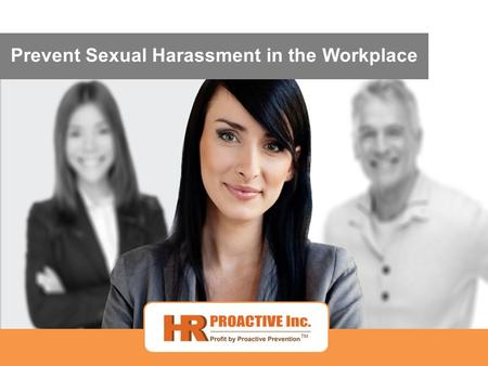 Prevent Sexual Harassment in the Workplace. Learning Objectives Be aware of key concepts associated with sexual harassment. Identify the different types.