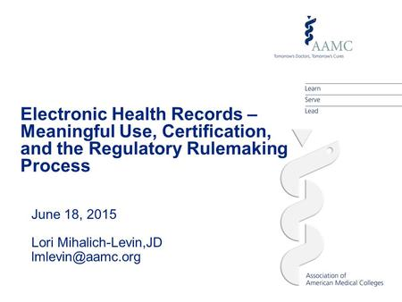 Electronic Health Records – Meaningful Use, Certification, and the Regulatory Rulemaking Process June 18, 2015 Lori Mihalich-Levin,JD