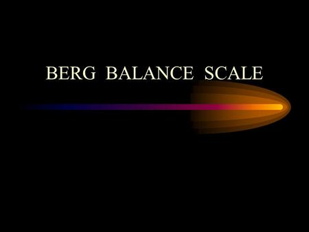 BERG BALANCE SCALE. ITEM DESCRIPTION SCORE (0-4) 1. Sitting to standing _____ 2. Standing unsupported _____ 3. Sitting unsupported _____ 4. Standing to.