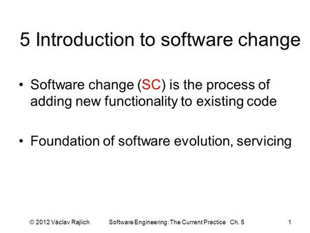 5 Introduction to software change Software change (SC) is the process of adding new functionality to existing code Foundation of software evolution, servicing.