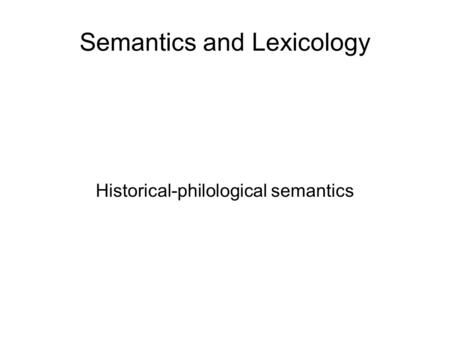 Semantics and Lexicology Historical-philological semantics.