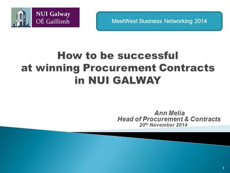 Ann Melia Head of Procurement & Contracts 20 th November 2014 1 MeetWest Business Networking 2014.