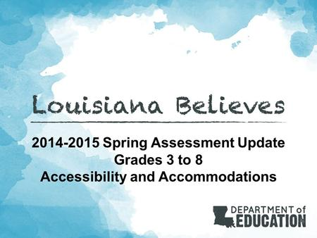 2014-2015 Spring Assessment Update Grades 3 to 8 Accessibility and Accommodations.