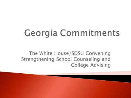 The White House/SDSU Convening Strengthening School Counseling and College Advising.