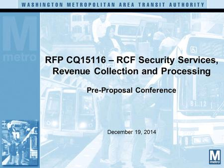 RFP CQ15116 – RCF Security Services, Revenue Collection and Processing Pre-Proposal Conference December 19, 2014.