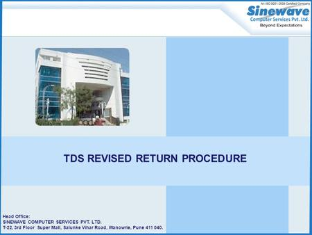 Head Office: SINEWAVE COMPUTER SERVICES PVT. LTD. T-22, 3rd Floor Super Mall, Salunke Vihar Road, Wanowrie, Pune 411 040. TDS REVISED RETURN PROCEDURE.