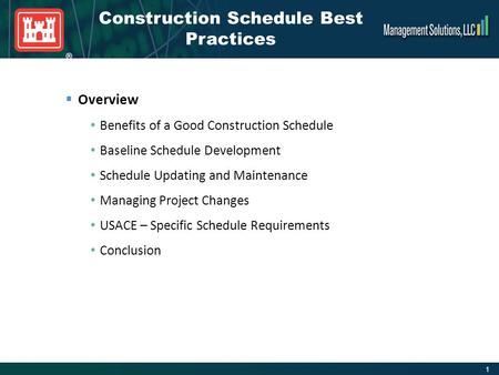 1 ®  Overview Benefits of a Good Construction Schedule Baseline Schedule Development Schedule Updating and Maintenance Managing Project Changes USACE.