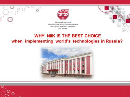 WHY NIIK IS THE BEST CHOICE when implementing world's technologies in Russia?